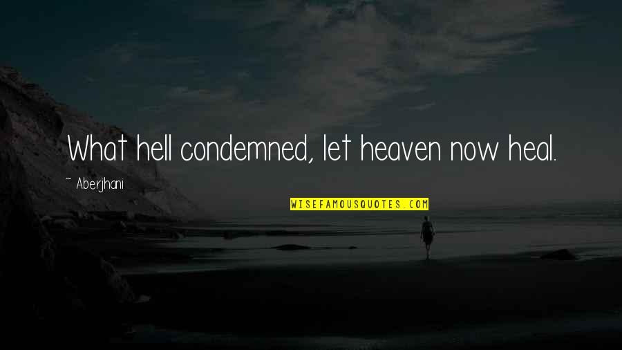 Recovery Inspirational Quotes By Aberjhani: What hell condemned, let heaven now heal.