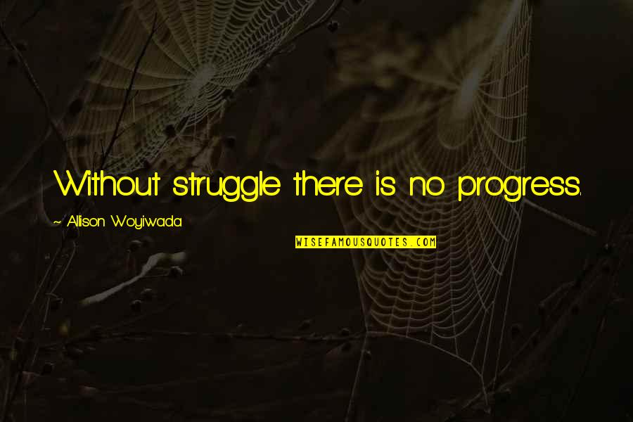 Recovery Inspirational Quotes By Allison Woyiwada: Without struggle there is no progress.