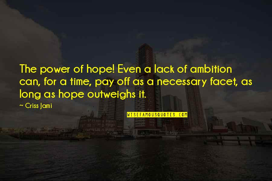 Recovery Inspirational Quotes By Criss Jami: The power of hope! Even a lack of