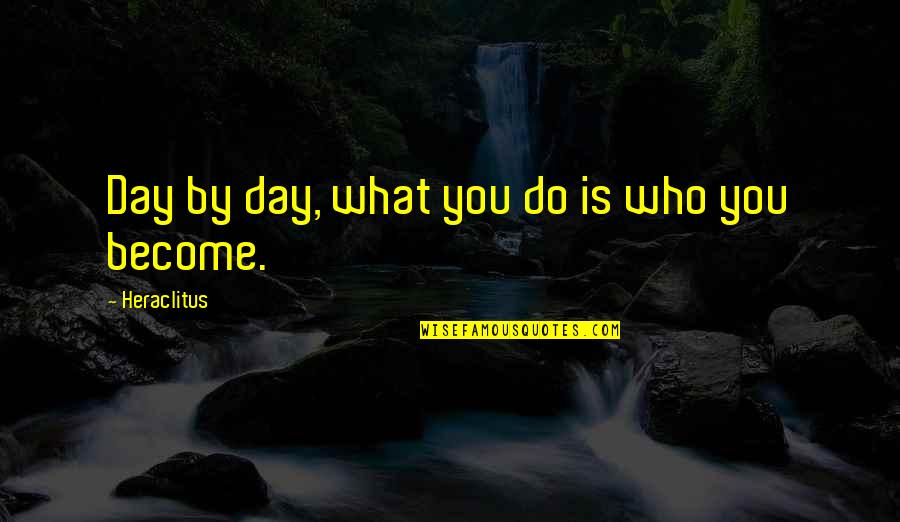 Recovery Inspirational Quotes By Heraclitus: Day by day, what you do is who