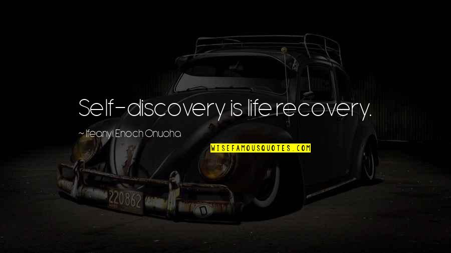 Recovery Inspirational Quotes By Ifeanyi Enoch Onuoha: Self-discovery is life recovery.