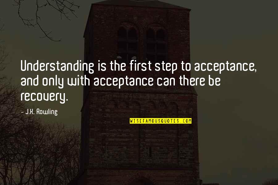 Recovery Inspirational Quotes By J.K. Rowling: Understanding is the first step to acceptance, and