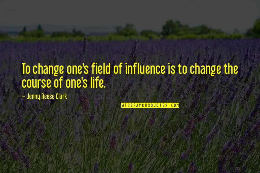 Recovery Inspirational Quotes By Jenny Reese Clark: To change one's field of influence is to