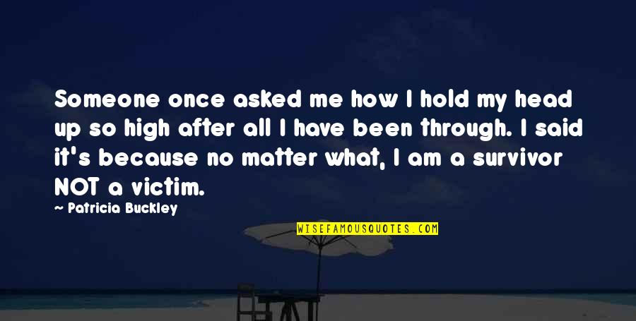 Recovery Inspirational Quotes By Patricia Buckley: Someone once asked me how I hold my