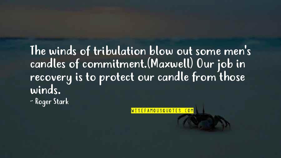 Recovery Inspirational Quotes By Roger Stark: The winds of tribulation blow out some men's