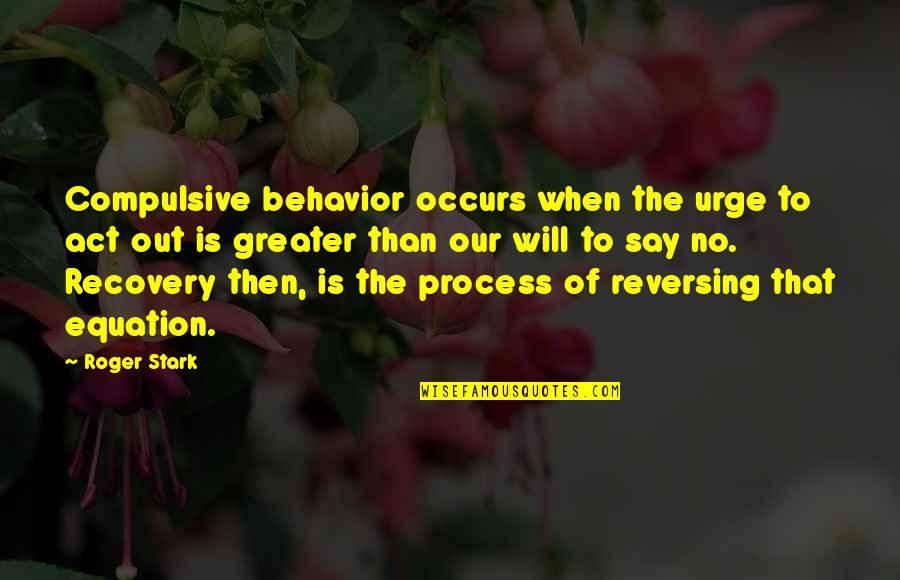 Recovery Inspirational Quotes By Roger Stark: Compulsive behavior occurs when the urge to act