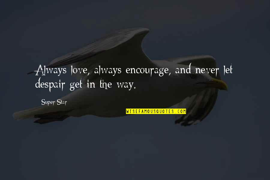Recovery Inspirational Quotes By Super Star: Always love, always encourage, and never let despair