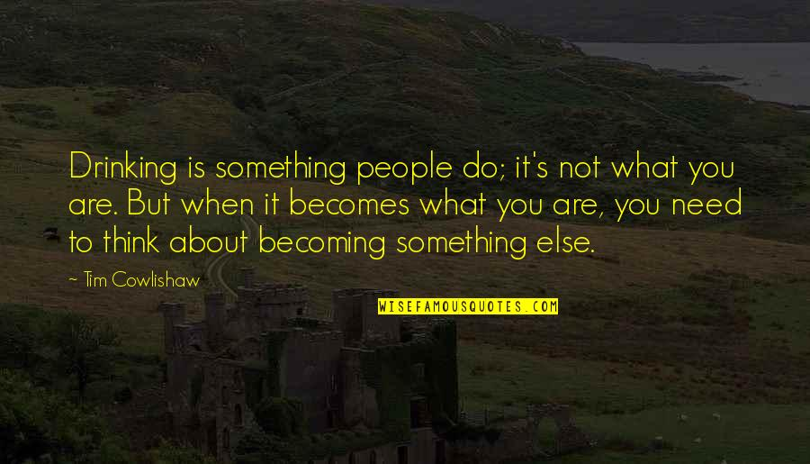 Recovery Inspirational Quotes By Tim Cowlishaw: Drinking is something people do; it's not what