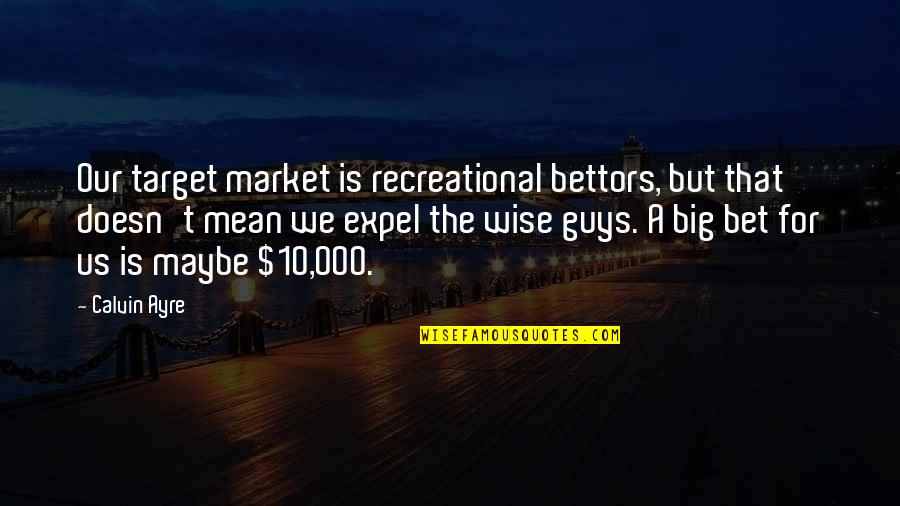 Recreational Quotes By Calvin Ayre: Our target market is recreational bettors, but that