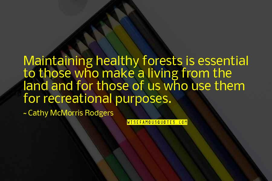 Recreational Quotes By Cathy McMorris Rodgers: Maintaining healthy forests is essential to those who