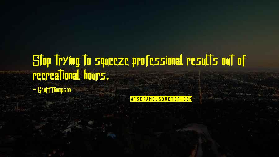 Recreational Quotes By Geoff Thompson: Stop trying to squeeze professional results out of