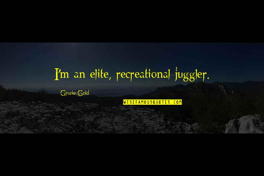 Recreational Quotes By Gracie Gold: I'm an elite, recreational juggler.