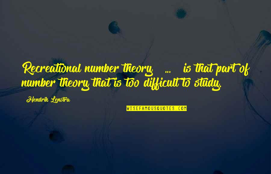 Recreational Quotes By Hendrik Lenstra: Recreational number theory [ ... ] is that