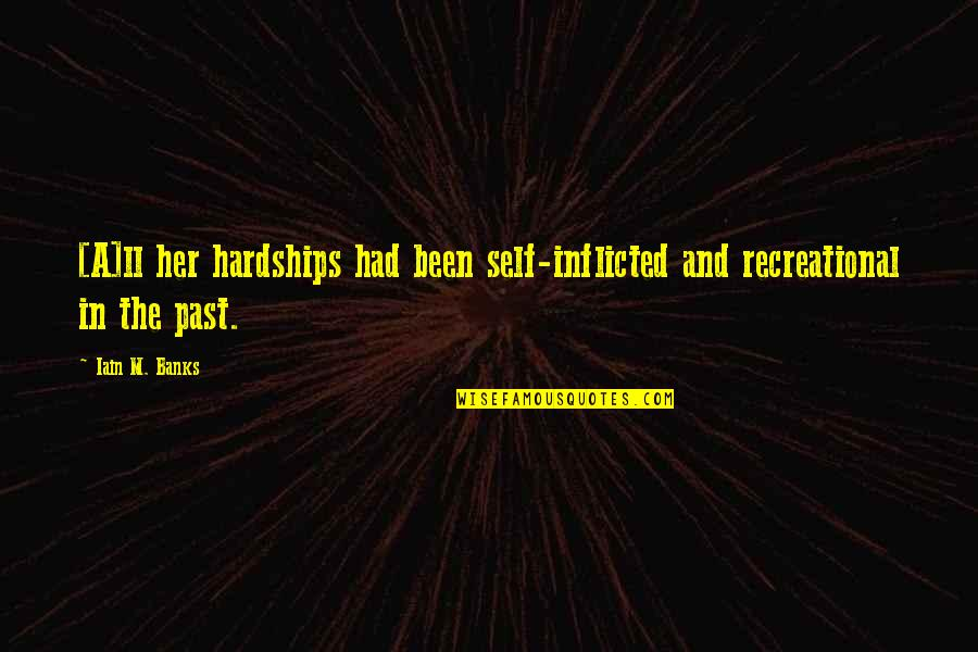 Recreational Quotes By Iain M. Banks: [A]ll her hardships had been self-inflicted and recreational
