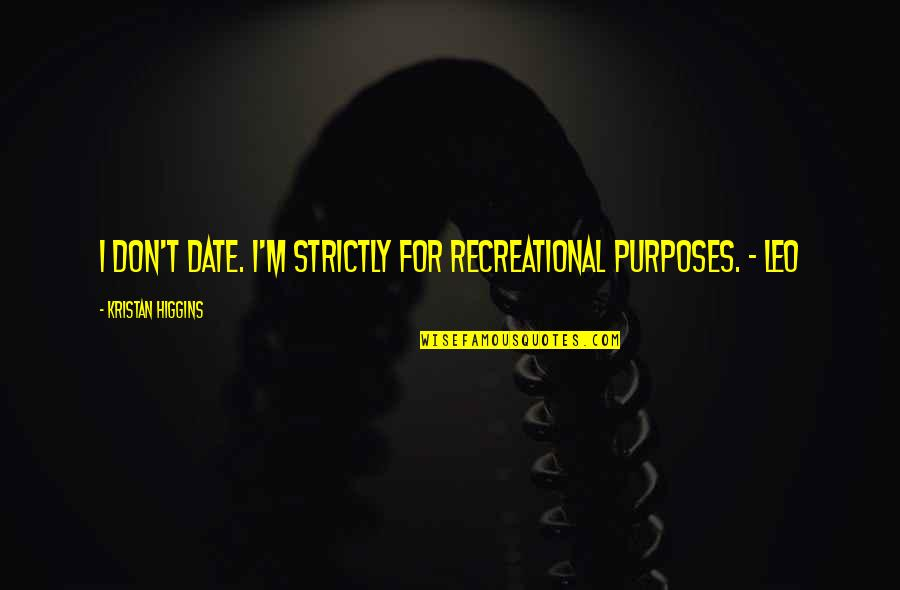 Recreational Quotes By Kristan Higgins: I don't date. I'm strictly for recreational purposes.