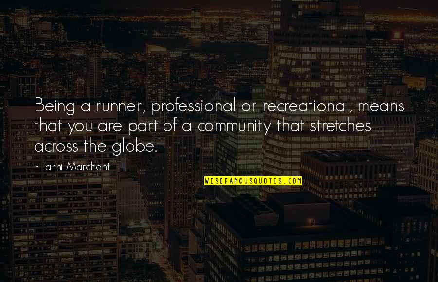 Recreational Quotes By Lanni Marchant: Being a runner, professional or recreational, means that