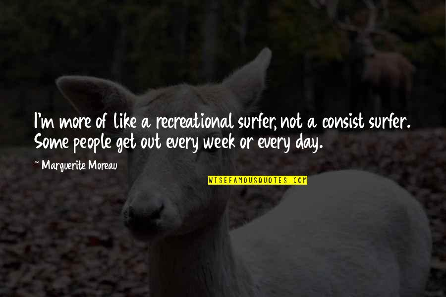 Recreational Quotes By Marguerite Moreau: I'm more of like a recreational surfer, not