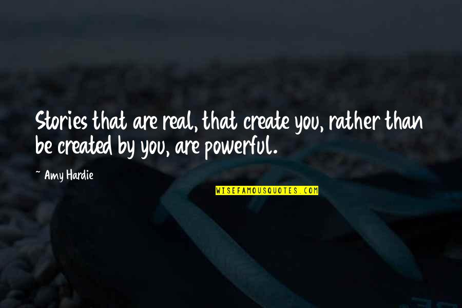 Recursion Quotes By Amy Hardie: Stories that are real, that create you, rather