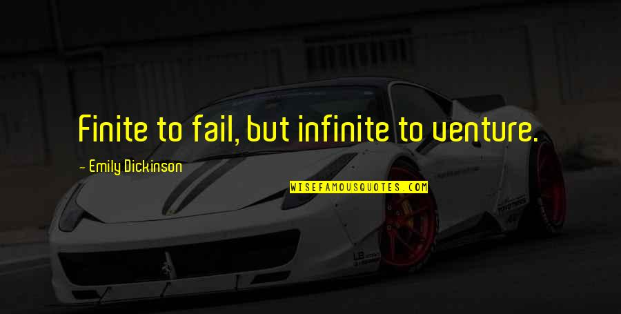 Recursion Quotes By Emily Dickinson: Finite to fail, but infinite to venture.