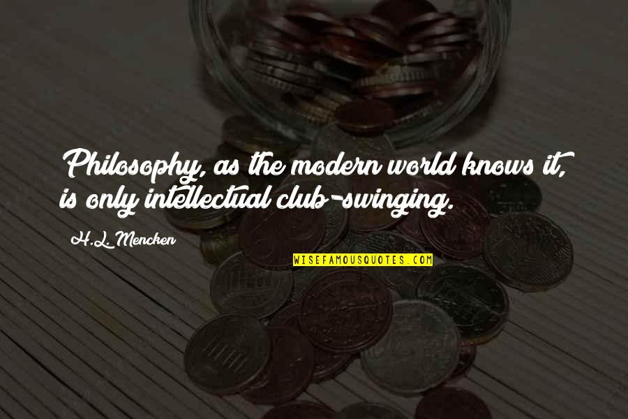 Recursion Quotes By H.L. Mencken: Philosophy, as the modern world knows it, is