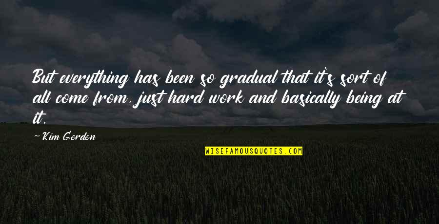 Recursion Quotes By Kim Gordon: But everything has been so gradual that it's
