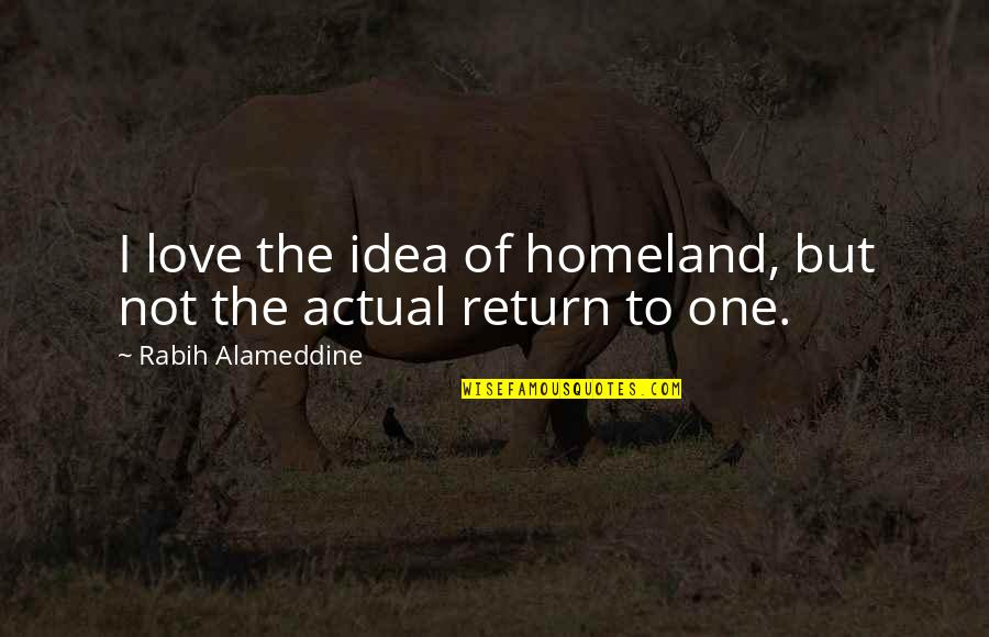 Recursion Quotes By Rabih Alameddine: I love the idea of homeland, but not