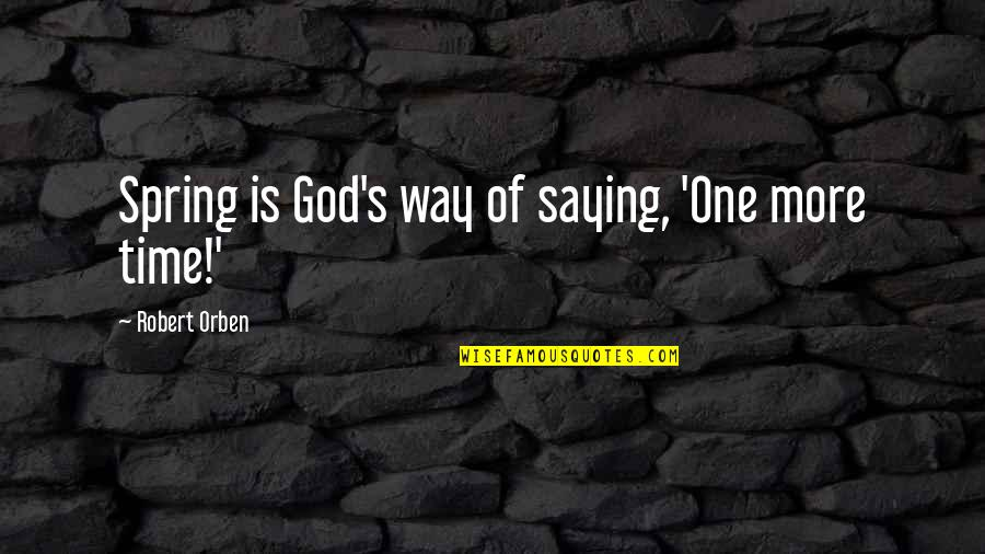Recursion Quotes By Robert Orben: Spring is God's way of saying, 'One more