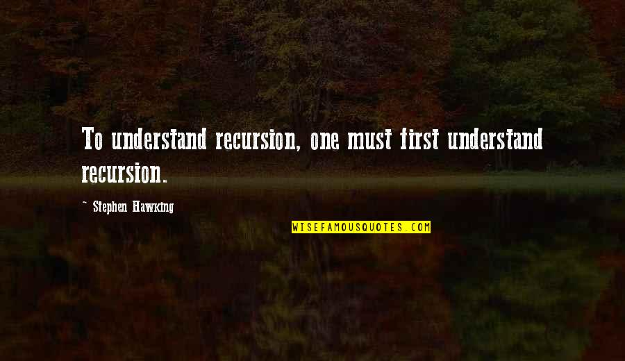 Recursion Quotes By Stephen Hawking: To understand recursion, one must first understand recursion.