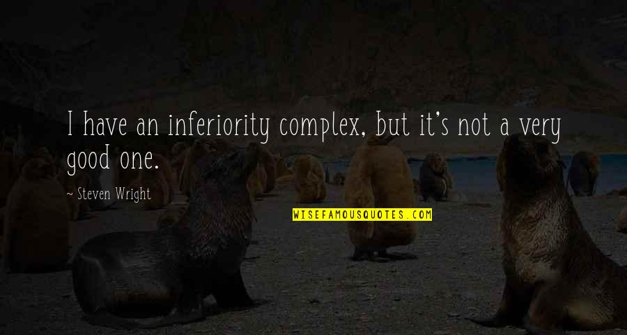 Recursion Quotes By Steven Wright: I have an inferiority complex, but it's not