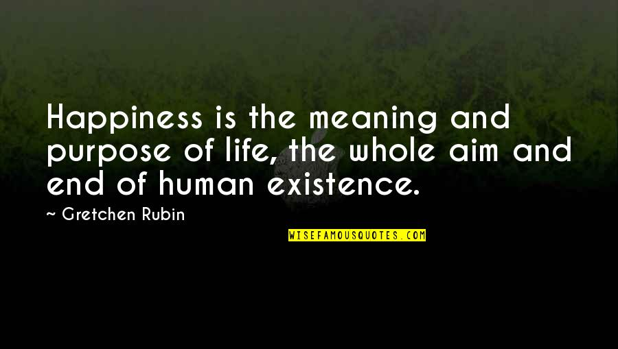 Red Alert Conscript Quotes By Gretchen Rubin: Happiness is the meaning and purpose of life,