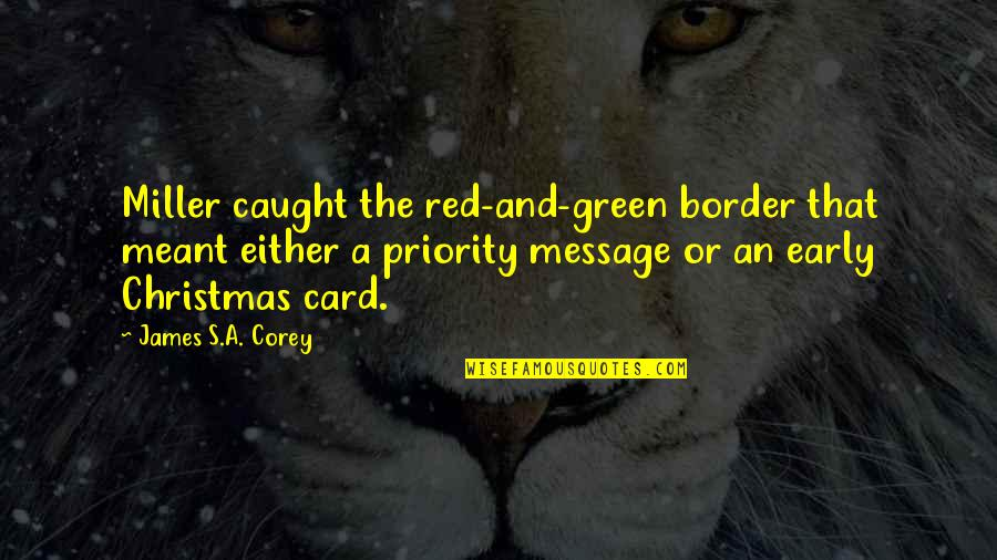 Red And Green Christmas Quotes By James S.A. Corey: Miller caught the red-and-green border that meant either