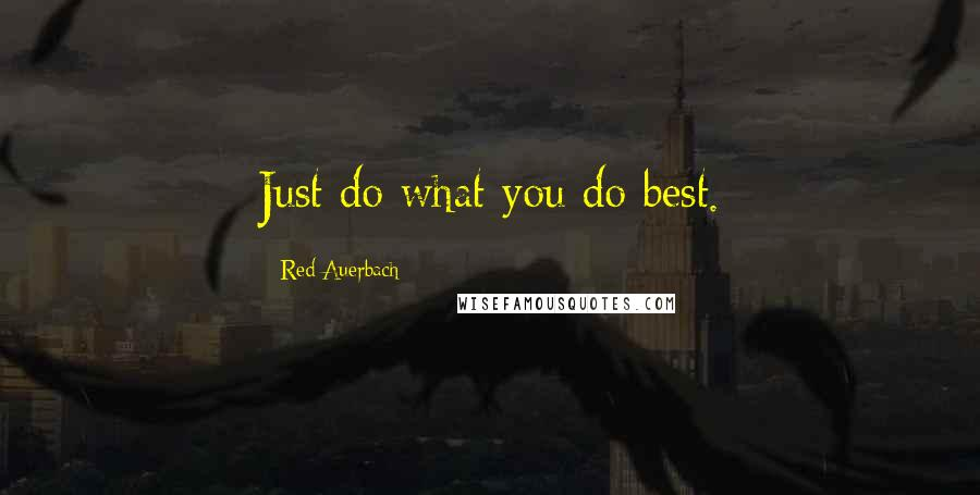 Red Auerbach quotes: Just do what you do best.