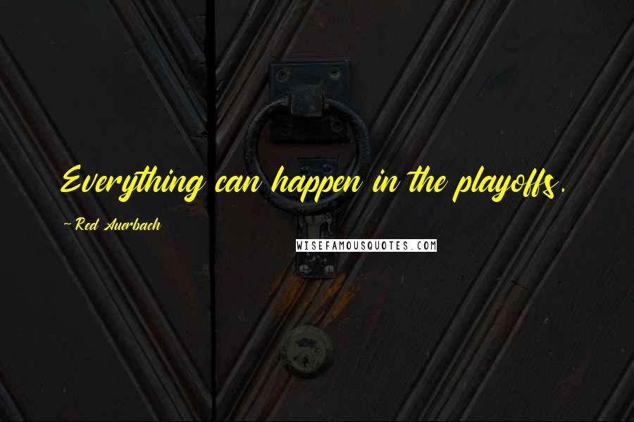 Red Auerbach quotes: Everything can happen in the playoffs.