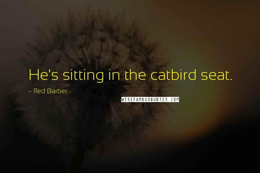 Red Barber quotes: He's sitting in the catbird seat.