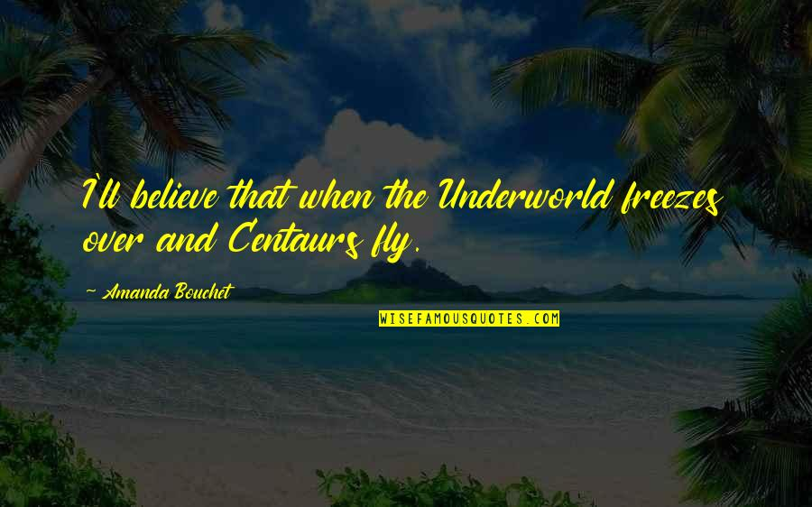 Red Belt Quotes By Amanda Bouchet: I'll believe that when the Underworld freezes over