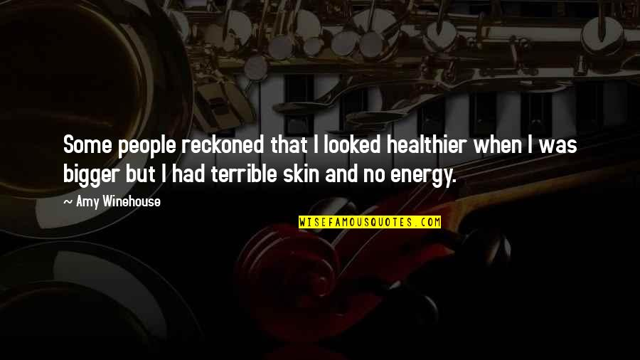 Red Belt Quotes By Amy Winehouse: Some people reckoned that I looked healthier when