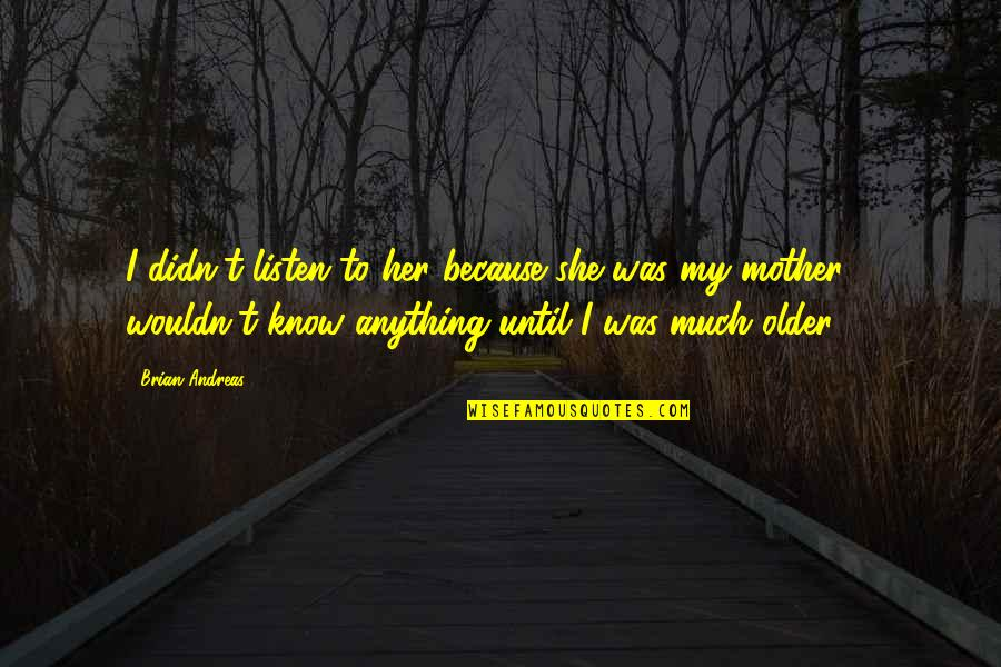 Red Belt Quotes By Brian Andreas: I didn't listen to her because she was