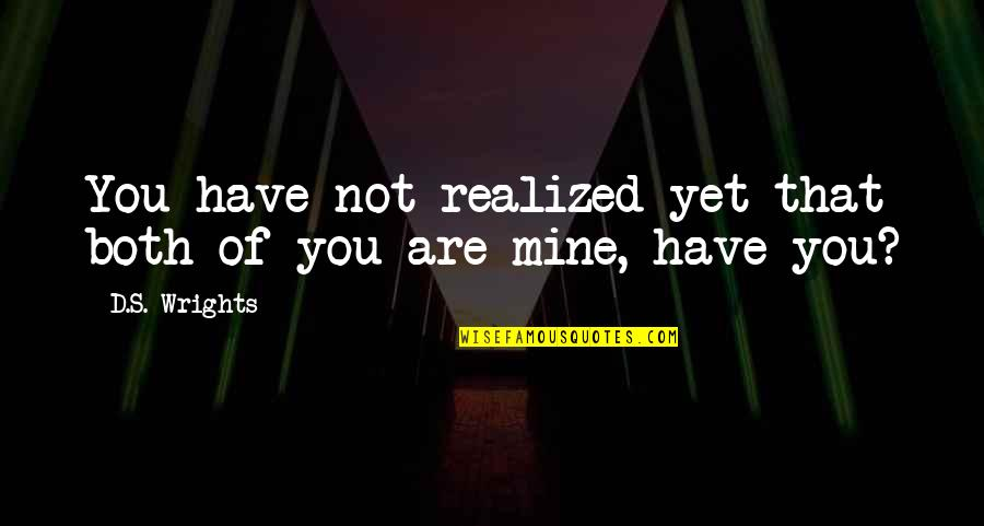 Red Belt Quotes By D.S. Wrights: You have not realized yet that both of