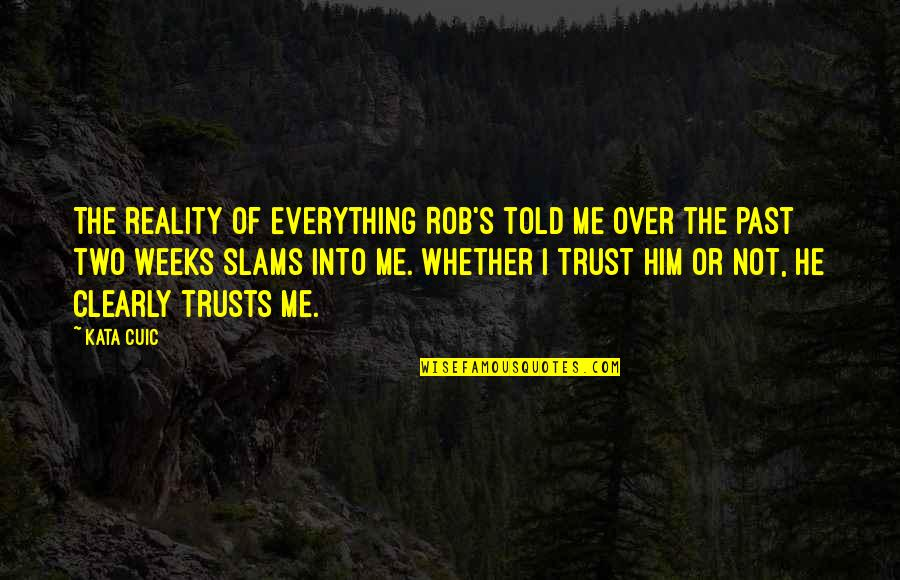 Red Belt Quotes By Kata Cuic: The reality of everything Rob's told me over
