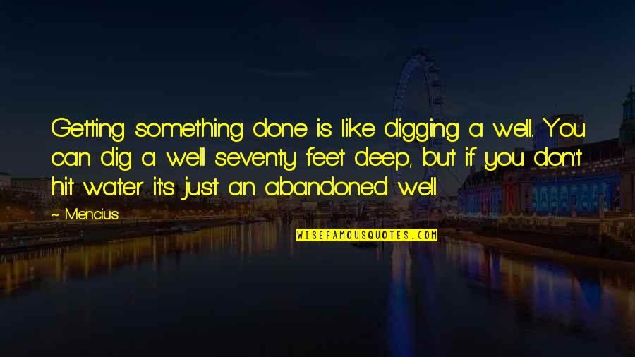 Red Belt Quotes By Mencius: Getting something done is like digging a well.