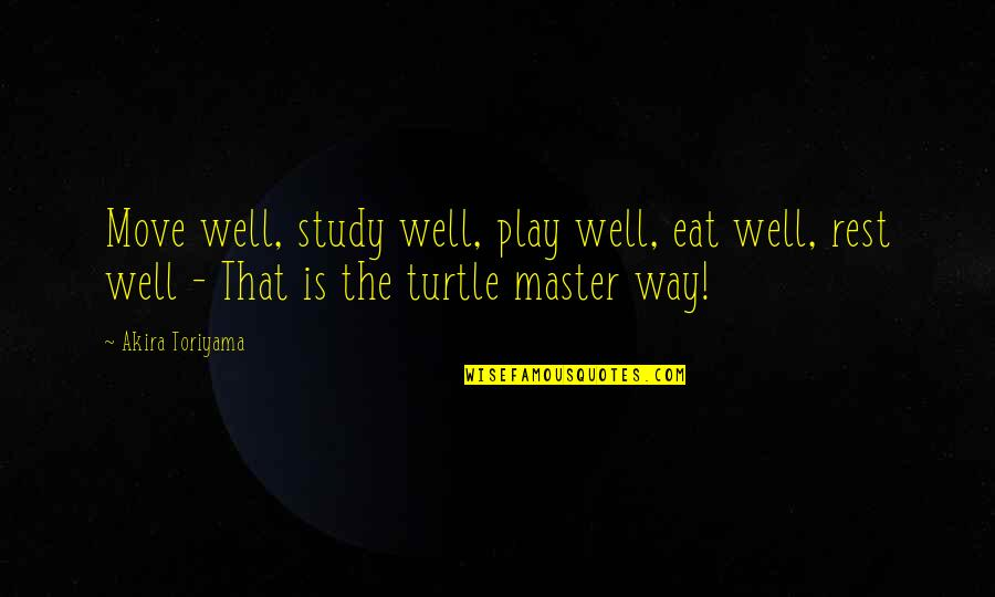 Red Brigades Quotes By Akira Toriyama: Move well, study well, play well, eat well,