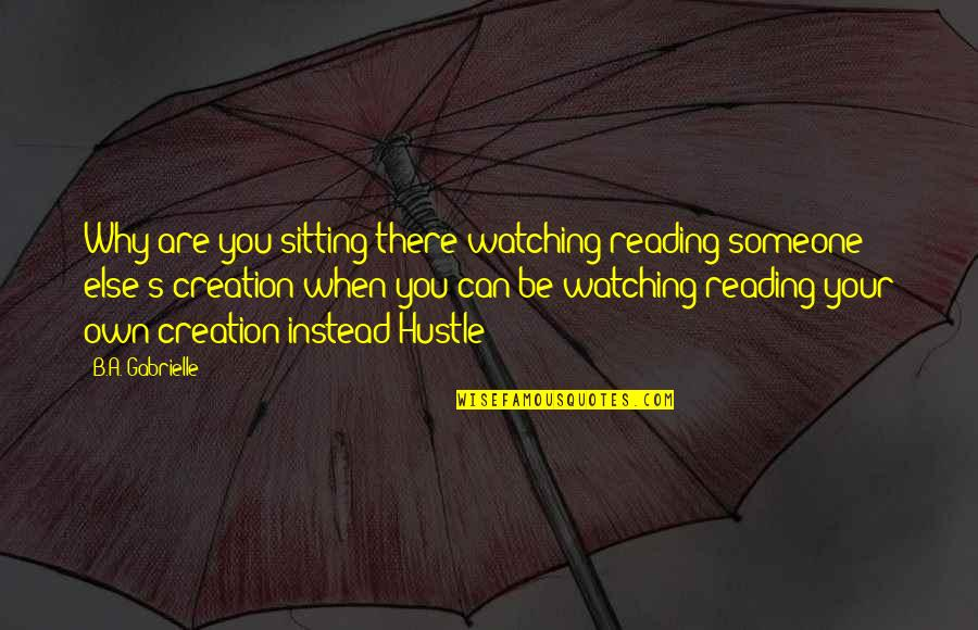 Red Brigades Quotes By B.A. Gabrielle: Why are you sitting there watching/reading someone else's