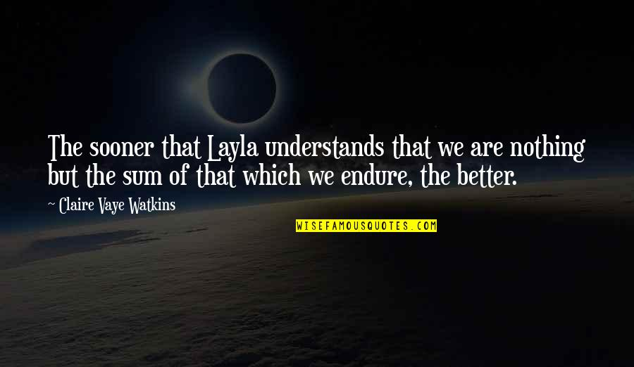Red Brigades Quotes By Claire Vaye Watkins: The sooner that Layla understands that we are
