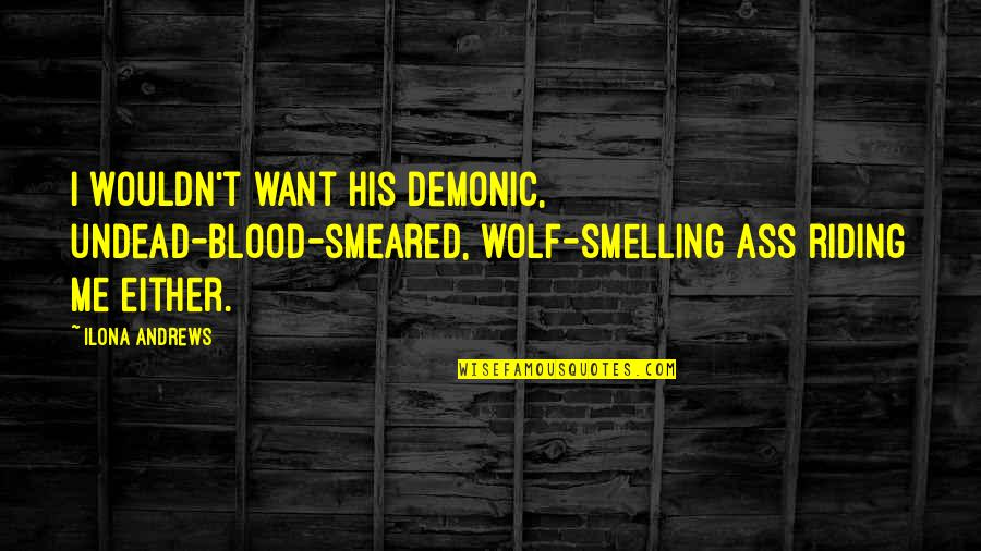 Red Brigades Quotes By Ilona Andrews: I wouldn't want his demonic, undead-blood-smeared, wolf-smelling ass