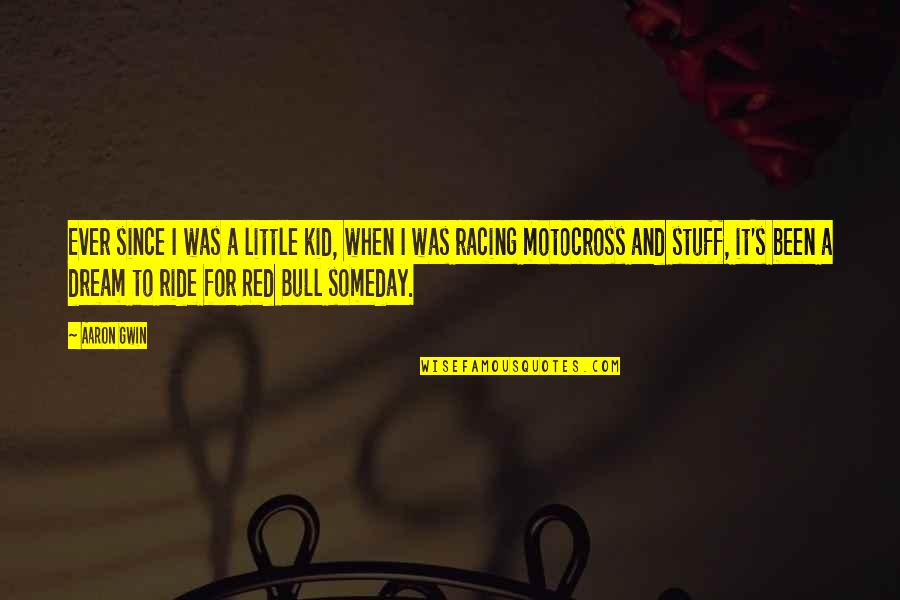 Red Bull Quotes By Aaron Gwin: Ever since I was a little kid, when