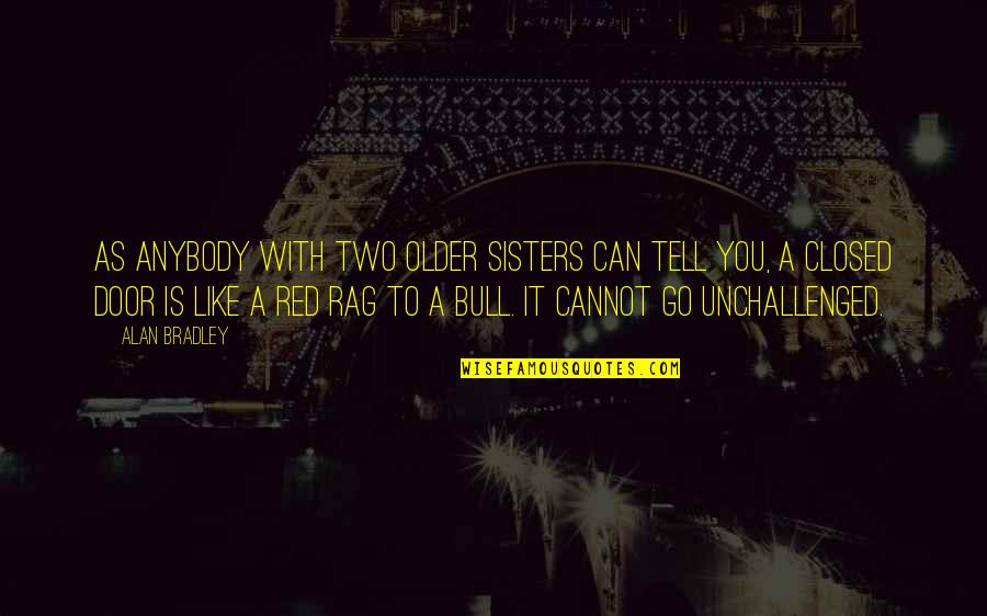 Red Bull Quotes By Alan Bradley: As anybody with two older sisters can tell