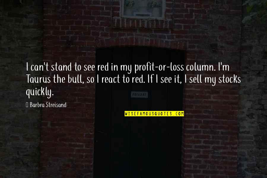 Red Bull Quotes By Barbra Streisand: I can't stand to see red in my