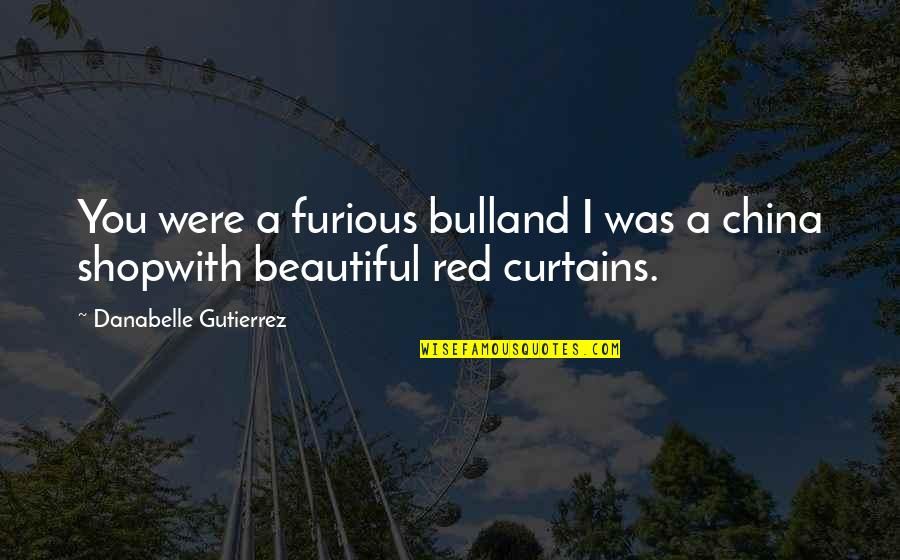 Red Bull Quotes By Danabelle Gutierrez: You were a furious bulland I was a