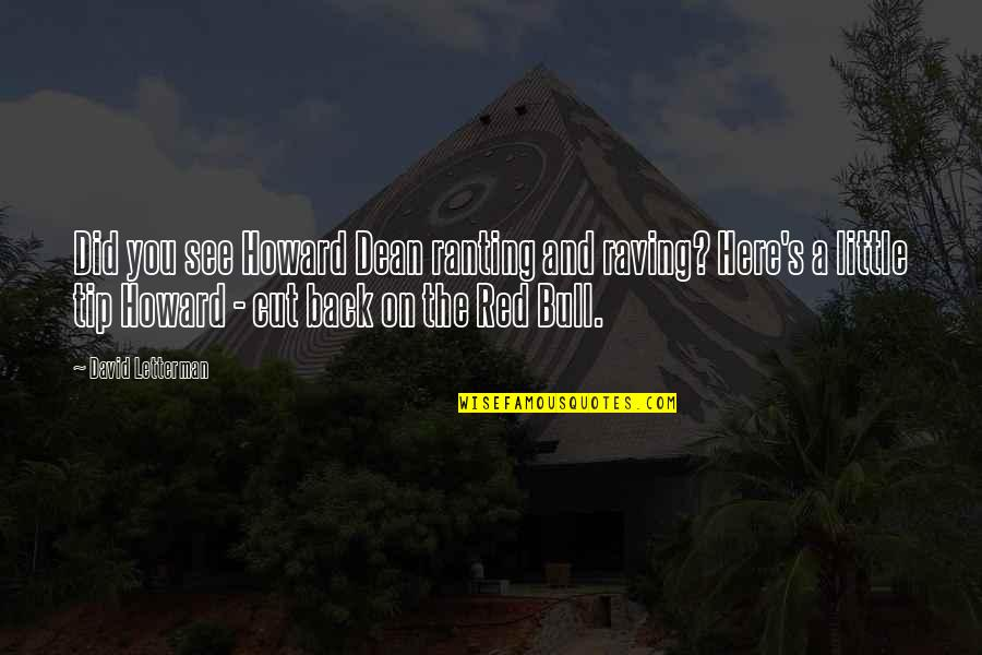 Red Bull Quotes By David Letterman: Did you see Howard Dean ranting and raving?