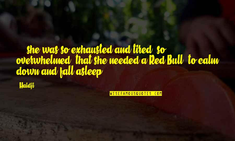 Red Bull Quotes By Haidji: ... she was so exhausted and tired, so